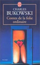 Charles Bukowski - Contes de la folie ordinaire