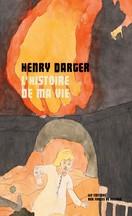 Henry Darger - L'histoire de ma vie