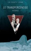 Lob & Rochette & Legrand - Transperceneige : Intégrale