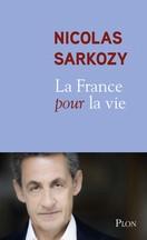 Nicolas Sarkozy - La France pour la vie