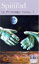 Norman Spinrad - Le Printemps russe, Tome 1
