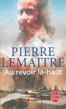Pierre Lemaître - Au revoir là-haut