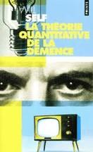 Will Self - La théorie quantitative de la démence